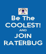 Be The COOLEST! AND JOIN RATERBUG - Personalised Poster A4 size