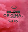 BE THE  ORIGINAL  NOT THE  Copy   - Personalised Poster A4 size