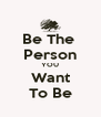 Be The  Person YOU Want To Be - Personalised Poster A4 size