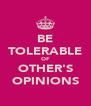 BE TOLERABLE OF OTHER'S OPINIONS - Personalised Poster A4 size