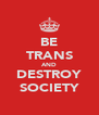 BE TRANS AND DESTROY SOCIETY - Personalised Poster A4 size