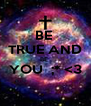 BE  TRUE AND BE  YOU  ;* <3  - Personalised Poster A4 size