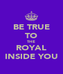 BE TRUE TO THE ROYAL INSIDE YOU - Personalised Poster A4 size
