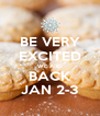 BE VERY EXCITED WE ARE BACK JAN 2-3 - Personalised Poster A4 size