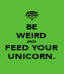 BE WEIRD AND FEED YOUR UNICORN. - Personalised Poster A4 size