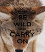 BE WILD AND CARRY ON - Personalised Poster A4 size