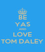 BE YAS AND LOVE TOM DALEY - Personalised Poster A4 size