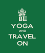 BE YOGA AND TRAVEL ON - Personalised Poster A4 size