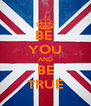 BE  YOU AND BE TRUE - Personalised Poster A4 size