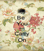 Be  You And Carry On - Personalised Poster A4 size