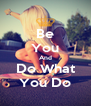 Be You And Do What You Do - Personalised Poster A4 size
