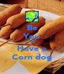 Be You And Have a Corn dog - Personalised Poster A4 size