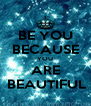 BE YOU BECAUSE YOU ARE  BEAUTIFUL - Personalised Poster A4 size