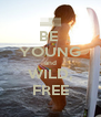 BE  YOUNG and WILD, FREE - Personalised Poster A4 size