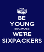 BE YOUNG BECAUSE WE'RE SIXPACKERS - Personalised Poster A4 size