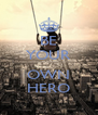 BE YOUR  OWN HERO - Personalised Poster A4 size