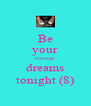 Be your teenage dreams tonight (8) - Personalised Poster A4 size
