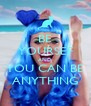 BE YOURSEF AND YOU CAN BE ANYTHING - Personalised Poster A4 size