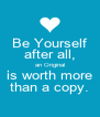 Be Yourself after all, an Original is worth more than a copy. - Personalised Poster A4 size