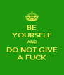 BE YOURSELF AND DO NOT GIVE A FUCK - Personalised Poster A4 size
