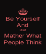 Be Yourself And Don't Mather What People Think - Personalised Poster A4 size