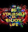 BE YOURSELF AND ENJOY LIFE - Personalised Poster A4 size