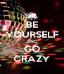 BE YOURSELF AND GO CRAZY - Personalised Poster A4 size