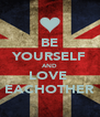 BE YOURSELF AND LOVE  EACHOTHER - Personalised Poster A4 size