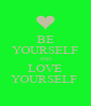 BE YOURSELF AND LOVE YOURSELF  - Personalised Poster A4 size