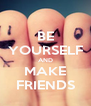 BE YOURSELF AND MAKE FRIENDS - Personalised Poster A4 size