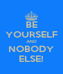BE YOURSELF AND NOBODY ELSE! - Personalised Poster A4 size
