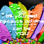 be yourself because no one is you and no one can be YOU - Personalised Poster A4 size