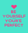 BE  YOURSELF 'COZ YOUR'E  PERFECT - Personalised Poster A4 size