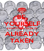 BE  YOURSELF EVERYONE ELSE IS ALREADY TAKEN - Personalised Poster A4 size
