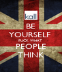 BE YOURSELF  FUCK WHAT  PEOPLE THINK - Personalised Poster A4 size