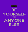 BE YOURSELF NOT ANYONE ELSE - Personalised Poster A4 size