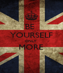 BE  YOURSELF ONLY  MORE  - Personalised Poster A4 size