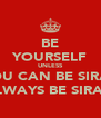 BE YOURSELF UNLESS YOU CAN BE SIRAJ ALWAYS BE SIRAJ  - Personalised Poster A4 size