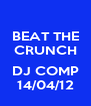 BEAT THE CRUNCH  DJ COMP 14/04/12 - Personalised Poster A4 size