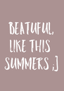 Beatuful, like this  summers ;] - Personalised Poster A4 size