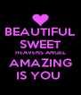BEAUTIFUL SWEET HEAVENS ANGEL AMAZING IS YOU  - Personalised Poster A4 size