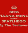 BEBS HAANA MENO ONA LE SFATLHEGO By The Seshweni - Personalised Poster A4 size