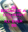 BECAUSE A  COUNTRY GIRL IS ALL ILL EVER  BE - Personalised Poster A4 size