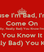 Because I'm Bad, I'm Bad Come On (Bad Bad-Really, Really Bad) You Know I'm Bad, I'm Bad You Know It (Bad Bad-Really, Really Bad) You Know I'm Bad, I'm Bad - Personalised Poster A4 size