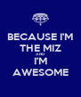 BECAUSE I'M THE MIZ AND I'M AWESOME - Personalised Poster A4 size