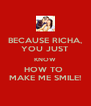 BECAUSE RICHA, YOU JUST KNOW HOW TO  MAKE ME SMILE! - Personalised Poster A4 size
