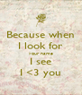 Because when I look for your name I see I <3 you - Personalised Poster A4 size