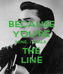 BECAUSE YOU'RE MINE, I WALK THE LINE - Personalised Poster A4 size