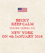 BECKY KEEP CALM YOU'RE GOING TO NEW YORK ON 4th JANUARY 2016 - Personalised Poster A4 size