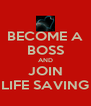 BECOME A BOSS AND JOIN LIFE SAVING - Personalised Poster A4 size